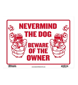 12 X 16 Never Mind The Dog Beware of Owner Sign