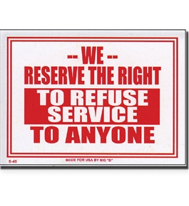 9 X 12 We Reserve The Right To Refuse Service To Anyone Sign