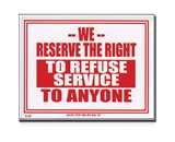 12 X 16 We Reserve The Right To Refuse Service To Anyone Sign